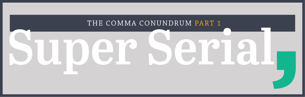 Literary Life Hack #12: The Comma Conundrum Part 1: Super Serial Image